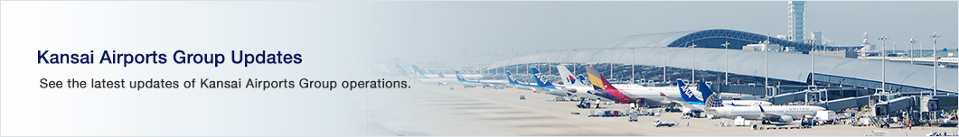 Kansai Airports Group Updates See the latest updates of Kansai Airports Group operations.